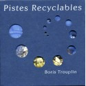 Boris Trouplin - Pistes recyclables